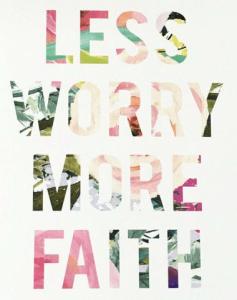 Less Worry More Faith