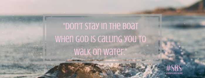 dont stay in the boat when God is calling you to walk on water